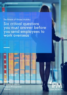 The Pitfalls of Global Mobility - Six critical questions you must answer before you send employees overseas
